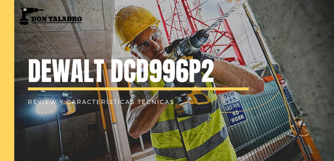 TALADRO DEWALT DCD996P2 18V para profesionales de la construccion y bricolaje